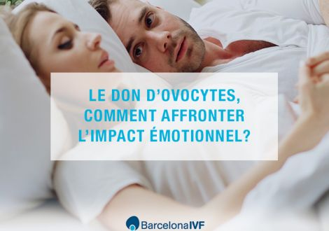 Le don d'ovocytes, comment affronter l'impact émotionnel ?