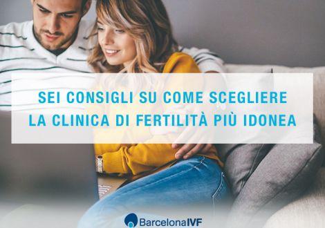 Sei consigli su come scegliere la clinica di fertilità più idonea