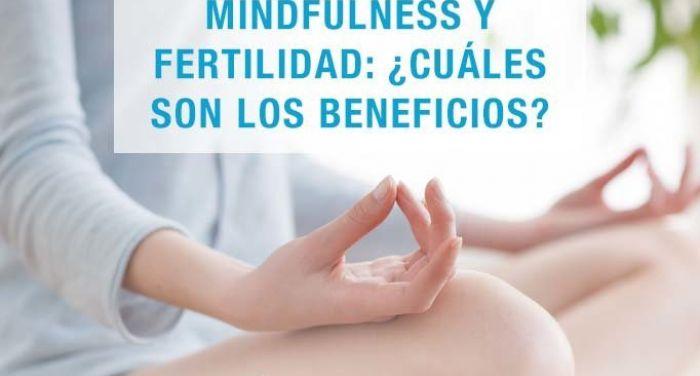 Mindfulness y fertilidad: ¿cuáles son los beneficios?