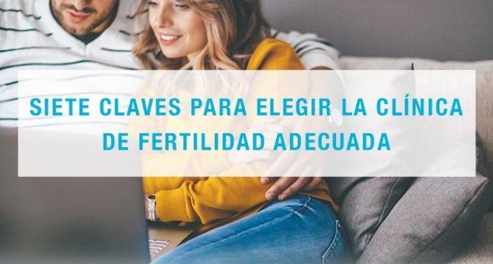 Siete claves para elegir la clínica de fertilidad adecuada