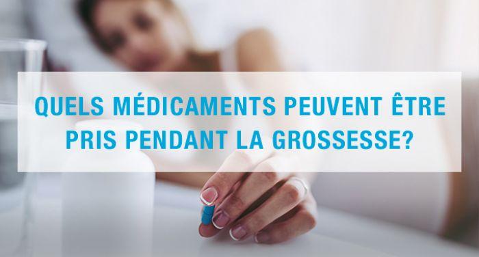 Quels médicaments peuvent être pris pendant la grossesse?