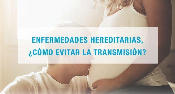 Enfermedades hereditarias, ¿cómo evitar la transmisión?