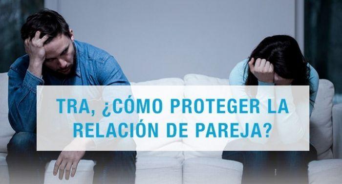 TRA, ¿cómo proteger la relación de pareja?