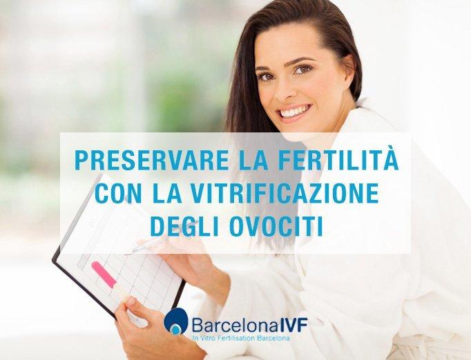 Preservare la fertilità con la vitrificazione degli ovociti