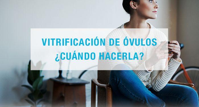 Vitrificación de óvulos ¿cuándo hacerla?