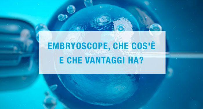 Embryoscope, che cos'è e che vantaggi ha?